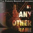 The Future Sound of London - by Any Other Name CD Jumpin and Pumpin