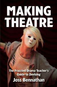 Making-Theatre-The-Frazzled-Drama-Teacher-039-s-Guide-to-Devising-by-Joss-Bennathan