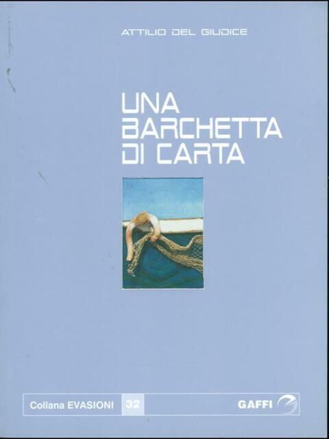 UNA BARCHETTA DI CARTA  ATTILIO DEL GIUDICE GAFFI 2008 EVASIONI