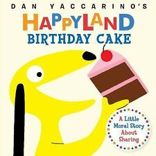 Dan Yaccarino&#39s Happyland: Birthday Cake : A Little Moral Story about...