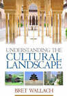 Understanding the Cultural Landscape: An Introduction to Human Geography by Bret Wallach (Hardback, 2005)