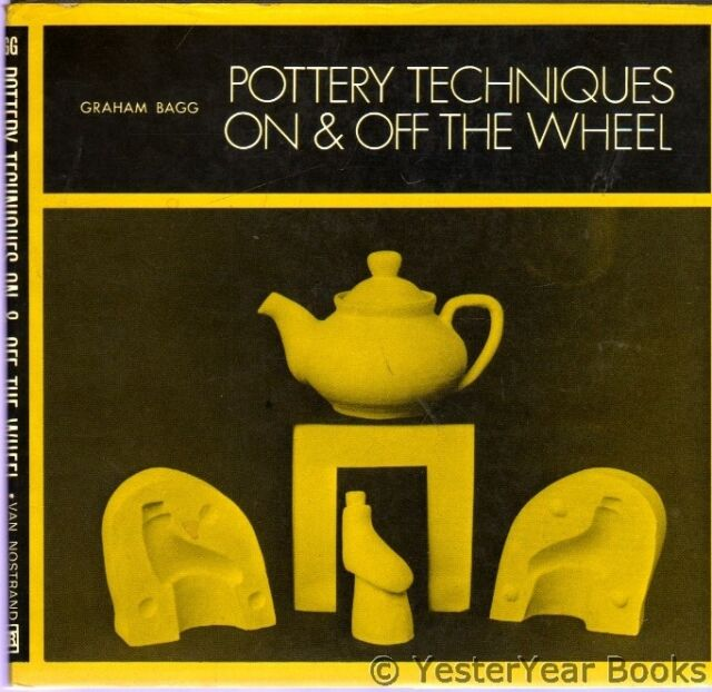Pottery Techniques on and off the Wheel, Bagg, Graham W.