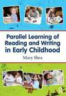 Parallel Learning of Reading and Writing in Early Childhood by Mary Shea (Paperback, 2011)