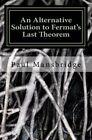 An Alternative Solution to Fermat's Last Theorem: An Alternative Solution to Fermat's Last Theorem by MR Paul Mansbridge (Paperback / softback, 2014)