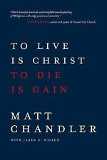 To Live Is Christ to Die Is Gain by Matt Chandler and Jared C. Wilson (2014,...