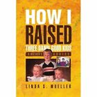 How I Raised Three Damn Good Kids 9781441565228 by Linda S Mueller Paperback