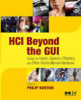 HCI Beyond the GUI: Design for Haptic, Speech, Olfactory, and Other Nontraditional Interfaces by Philip Kortum (Paperback, 2008)