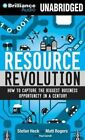Resource Revolution: How to Capture the Biggest Business Opportunity in a Century by Matt Rogers, Stefan Heck (CD-Audio, 2014)