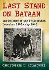 Last Stand on Bataan: The Defense of the Philippines, December 1941-May 1942 by Christopher L. Kolakowski (Paperback, 2016)