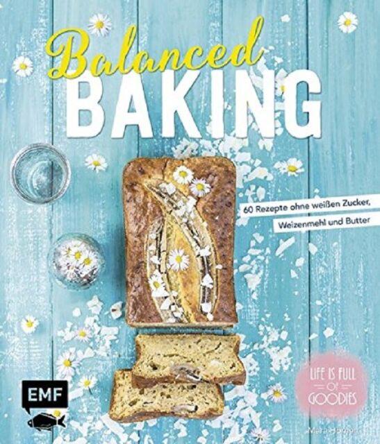 Balanced Baking * 60 Rezepte ohne weißen Zucker, Mehl und Butter * EMF