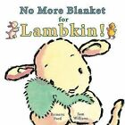 No More Blanket for Lambkin! by Bernette Ford (Board book, 2010)