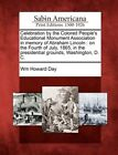 Celebration by the Colored People's Educational Monument Association in Memory of Abraham Lincoln: On the Fourth of July, 1865, in the Presidential Grounds, Washington, D. C. by Wm Howard Day (Paperback / softback, 2012)