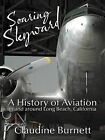 Soaring Skyward: A History of Aviation in and Around Long Beach, California by Claudine Burnett (Paperback, 2011)