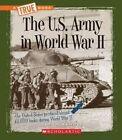 The U.s. Army in World War II by Peter Benoit 9780531204962 Hardback 2014