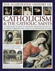 The Illustrated History of Catholicism & the Catholic Saints: A Comprehensive Account of the History, Philosophy and Practice of Catholic Christianity and a Guide to the Most Significant Saints by Tessa Paul, Reverend Ronald Creighton-Jobe (Hardback, 2011)