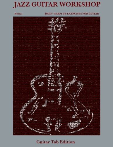 Daily Warm Up Exercises for Guitar Tab Edition Jazz Guitar Workshop Book I