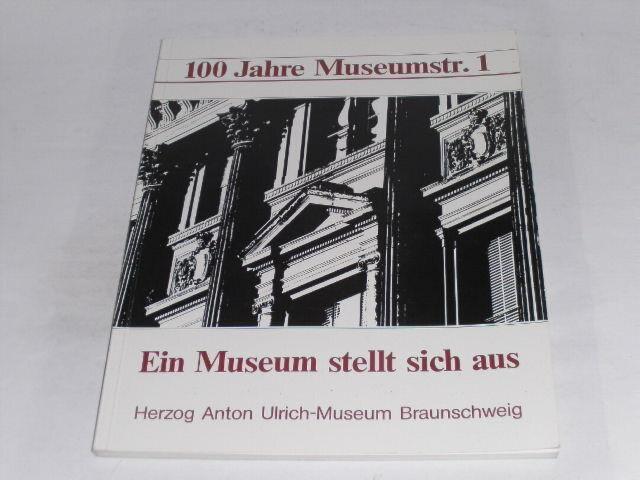 Braunschweig - Herzog Anton Ulrich-Museum - 100 Jahre Museumstr. 1. Ein Museum s