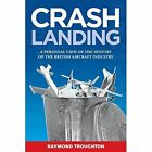 Crash Landing: A Personal View of the History of the British Aircraft Industry by Raymond Troughton (Paperback, 2014)