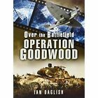 Goodwood - Over the Battlefield by Ian Daglish (Paperback, 2014)