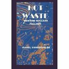 Hot Waste: Men and Nuclear Fallout by Isabel Vandervelde (Paperback / softback, 2014)