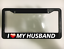 I LOVE MY HUSBAND MARRIAGE LOVE COUPLES MARRIED Black License Plate Frame NEW