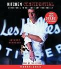 Kitchen Confidential: Adventures in the Culinary Underbelly by Anthony Bourdain (CD-Audio)
