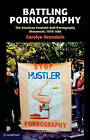 Battling Pornography: The American Feminist Anti-pornography Movement, 1976-1986 by Carolyn B. Bronstein (Paperback, 2011)