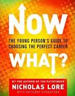 Now What? : The Young Person's Guide to Choosing the Perfect Career by Nicholas Lore (2008, Paperback)