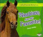 Arabians Are My Favorite! by Elaine Landau (Hardback, 2012)