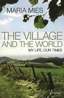The Village and the World: My Life, Our Times by Maria Mies (Paperback, 2011)