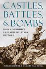 Castles, Battles, and Bombs: How Economics Explains Military History by Jurgen Brauer, Hubert van Tuyll (Paperback, 2009)