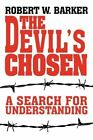The Devil's Chosen a Search for Understanding by Robert W Barker 9780595346608