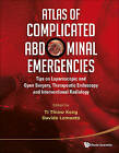 Atlas of Complicated Abdominal Emergencies: Tips on Laparoscopic and Open Surgery, Therapeutic Endoscopy and Interventional Radiology by World Scientific Publishing Co Pte Ltd (Mixed media product, 2014)