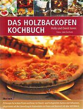 Süßspeisen, Brot, Fisch & Fleisch: Das Holzbackofen Kochbuch! Kochen im Freien!