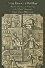 Every Home a Distillery: Alcohol, Gender, and Technology in the Colonial Chesapeake by Sarah Hand Meacham (Paperback, 2013)