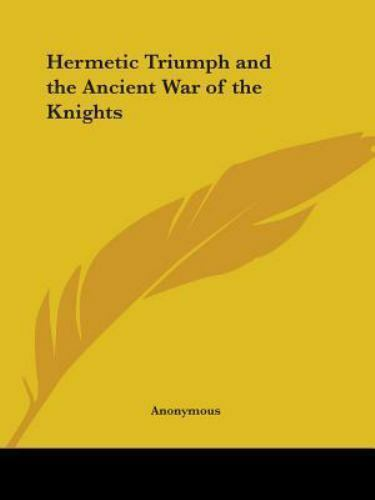 Hermetic Triumph and the Ancient War of the Knights - 1740 : Being an Alchemi...