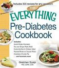 The Everything Pre-Diabetes Cookbook: Includes...Sweet Potato Pancakes, Soy and Ginger Flank Steak, Buttermilk Ranch Chicken Salad, Roasted Butternut Squash Pasta, Strawberry Ricotta Pie ...and Hundreds More! by Gretchen Scalpi (Paperback, 2014)