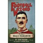 Football Wizard: The Story of Billy Meredith by John Harding (Paperback, 2014)