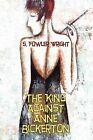 The King Against Anne Bickerton: A Classic Crime Novel by S. Fowler Wright (Paperback, 2009)