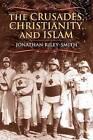 The Crusades, Christianity, and Islam by Professor Jonathan Riley-Smith (Hardback, 2008)