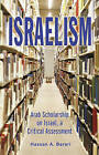 Israelism: Arab Scholarship on Israel, a Critical Assessment by Hassan A. Barari (Hardback, 2009)