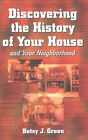 Discovering the History of Your House and Your Neighborhood by Betsy J. Green (Paperback, 2002)