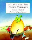 Maudie and the Green Children by Adrian Mitchell (Hardback, 1996)