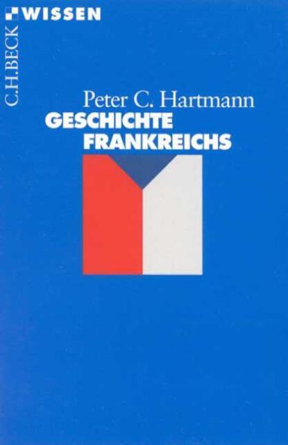 Geschichte Frankreichs von Hartmann, Peter C.