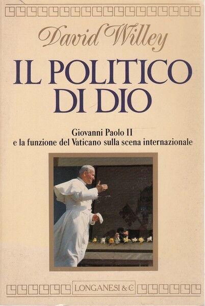 IL POLITICO DI DIO DAVID WILLEY LONGANESI RELIGIONE D141