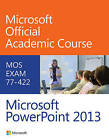 77-422 Microsoft PowerPoint 2013 by Microsoft Official Academic Course (Paperback, 2014)