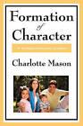 Formation of Character: Volume V of Charlotte Mason's Homeschooling Series by Charlotte Mason (Paperback / softback, 2008)