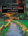 The Complete Guide to Greener Meetings and Events by Joe Goldblatt, Samuel deBlanc Goldblatt (Hardback, 2011)