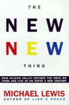 The New New Thing: How Silicon Valley Defines the Ways We Think and Live as We E