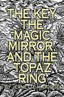 The Key, the Magic Mirror, and the Topaz Ring by Jeanette M Dodge (Paperback / softback, 2011)